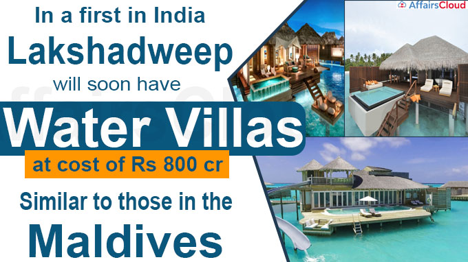 In a first in India, Lakshadweep will soon have water villas similar to those in the Maldives