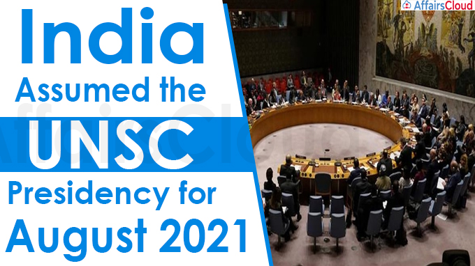 India Assumed the UNSC Presidency for August 2021