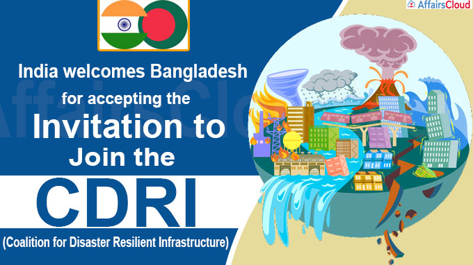 India welcomes Bangladesh for accepting the invitation to join the coalition for Disaster Resilient Infrastructure