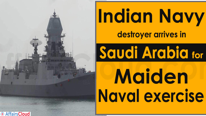 Indian Navy destroyer arrives in Saudi Arabia for maiden Naval exercise