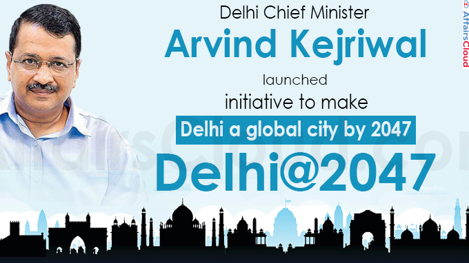 Kejriwal launches initiative to make Delhi a global city by 2047