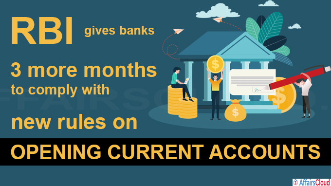 RBI gives banks 3 more months to comply with new rules on opening current accounts