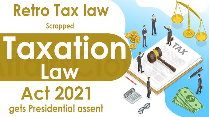 Retro tax law scrapped_ Taxation Law (Amendments) Act 2021