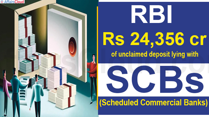 Rs 24,356 crore of unclaimed deposit lying with Scheduled Commercial Banks (SCBs)