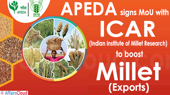 APEDA signs MoU with ICAR-IIMR to boost millet exports