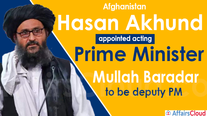 Afghanistan Hasan Akhund appointed acting PM, Mullah Baradar to be deputy PM