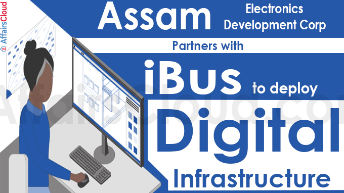 Assam Electronics Development Corp partners with iBus to deploy digital infrastructure