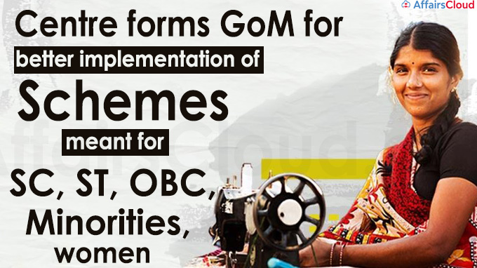 Centre forms GoM for better implementation of schemes meant for SC, ST, OBC, minorities, women