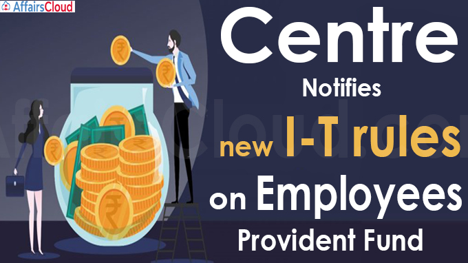 Centre notifies new I-T rules on Employees' Provident Fund
