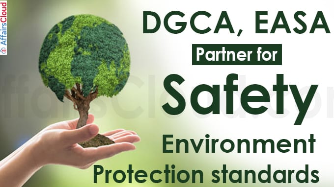 DGCA, EASA partner for safety, environment protection standards