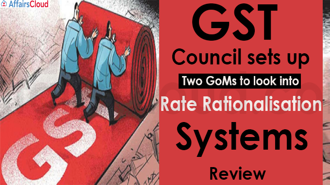 GST Council sets up two GoMs to look into rate rationalisation