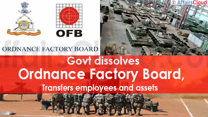 Govt dissolves Ordnance Factory Board, transfers employees and assets