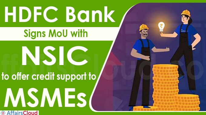 HDFC Bank signs MoU with NSIC to offer credit support to MSMEs