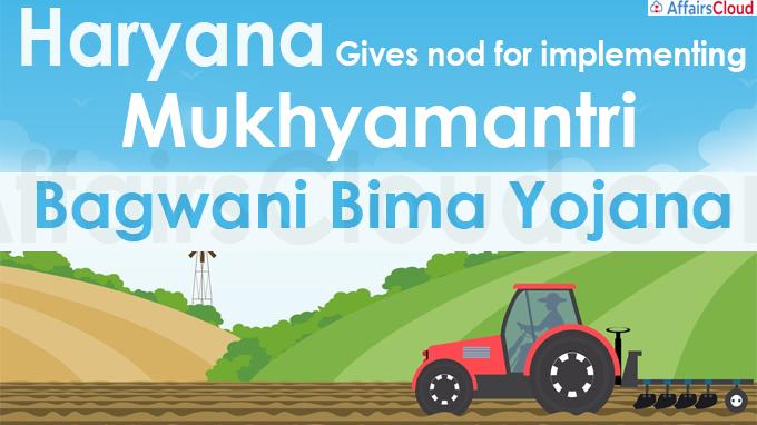 Haryana gives nod for implementing Mukhyamantri Bagwani Bima Yojana