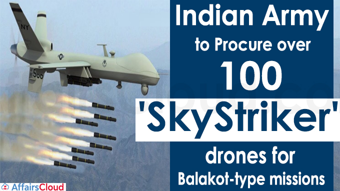 Indian Army to procure over 100 'SkyStriker' drones for Balakot-type missions