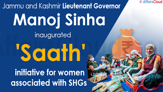 J-K LG Sinha inaugurates 'Saath' initiative for women associated with SHGs
