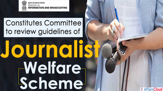 Ministry of Information and Broadcasting constitutes Committee to review guidelines of Journalist Welfare Scheme
