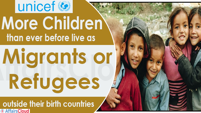 More children than ever before live as migrants or refugees