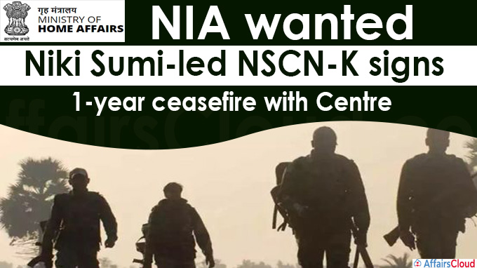 NIA wanted Niki Sumi-led NSCN-K signs 1-year ceasefire with Centre