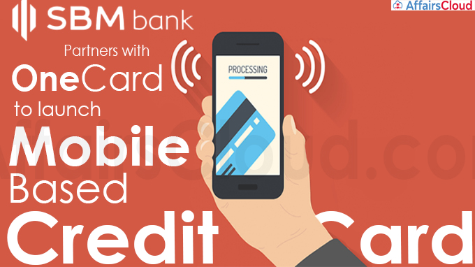 SBM Bank partners with OneCard to launch mobile-based credit card