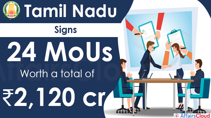 Tamil Nadu signs 24 MoUs worth a total of ₹2,120 crore