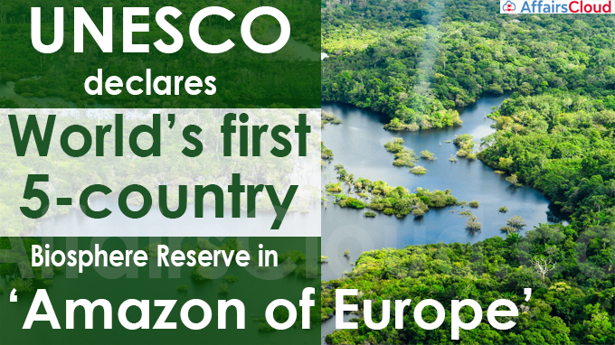 UNESCO declares world's first 5-country biosphere reserve in 'Amazon of Europe'