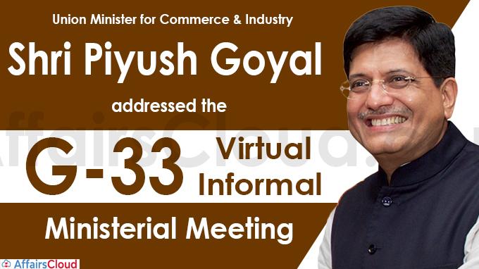 Union Minister for Commerce & Industry Shri Piyush Goyal addresses the G-33 Virtual Informal Ministerial Meeting