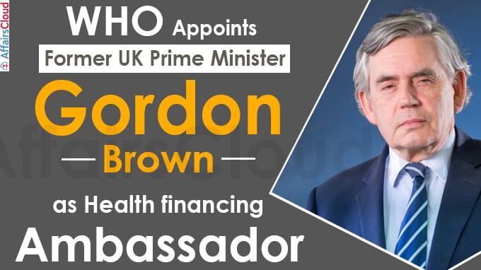 WHO appoints Former UK Prime Minister Gordon Brown as Health financing Ambassador