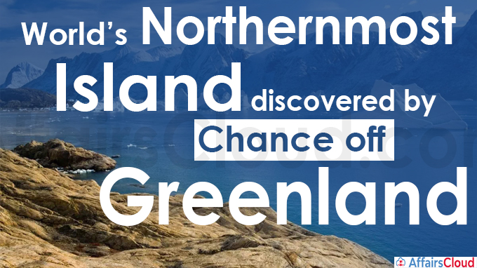 World's northernmost island discovered by chance off Greenland