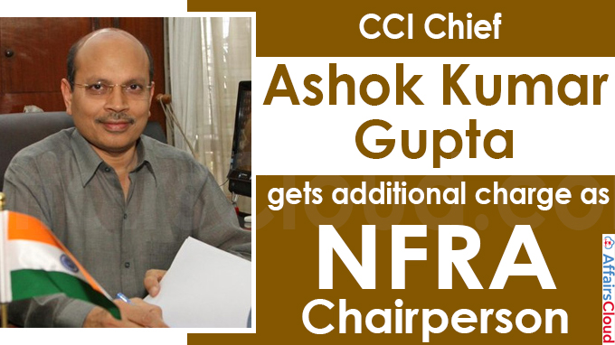 CCI chief Ashok Kumar Gupta gets additional charge as NFRA chairperson