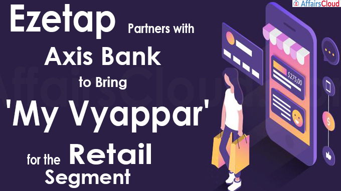 Ezetap Partners with Axis Bank to Bring 'My Vyappar' for the Retail Segment