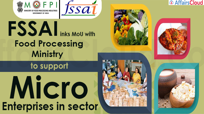 FSSAI inks MoU with food processing ministry to support micro enterprises in sector
