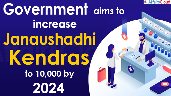 Government aims to increase Janaushadhi Kendras to 10,000 by 2024
