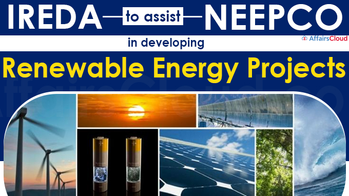IREDA to assist NEEPCO in developing renewable energy projects