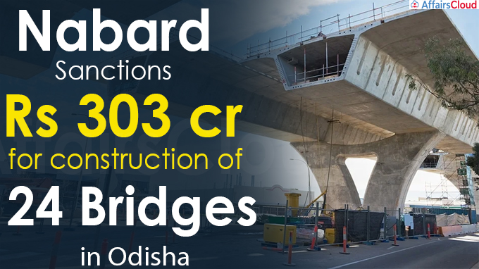 Nabard sanctions Rs 303 crore for construction of 24 bridges in Odisha
