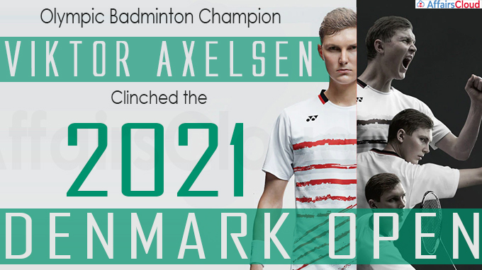 Olympic badminton champion Viktor Axelsen clinched the 2021 Denmark Open