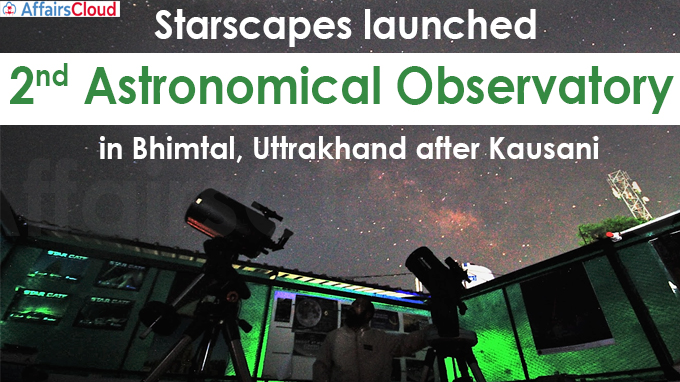 Starscapes launches second astronomical observatory in Bhimtal, Uttrakhand after Kausani