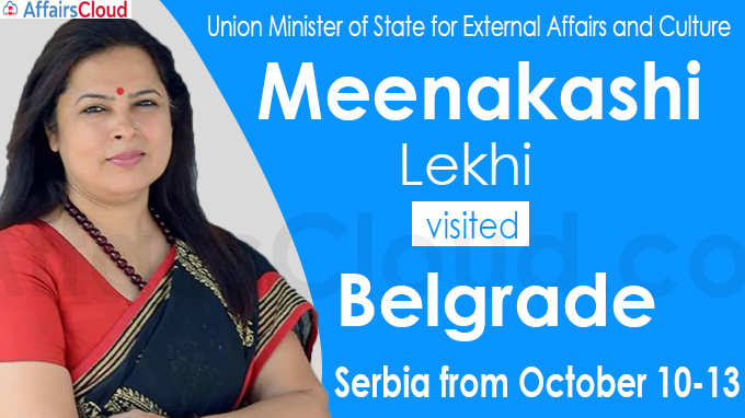 Union Minister of State for External Affairs and Culture (MoS) Meenakashi Lekhi visited Belgrade,Serbia from October 10-13